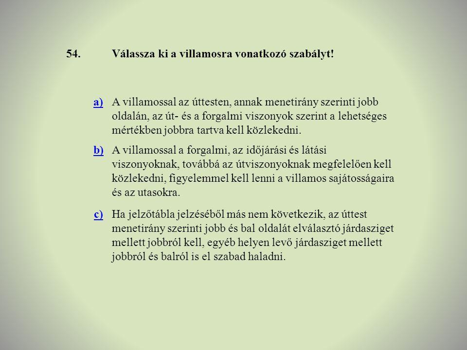 54. Válassza ki a villamosra vonatkozó szabályt! a)