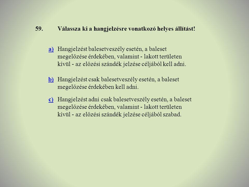 59. Válassza ki a hangjelzésre vonatkozó helyes állítást! a)