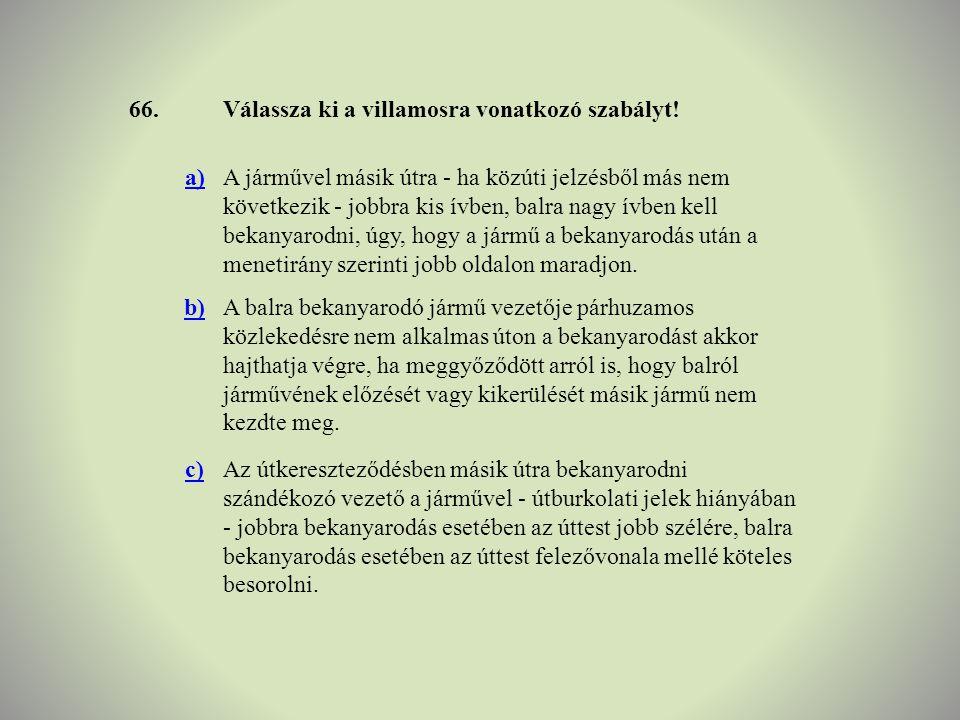 66. Válassza ki a villamosra vonatkozó szabályt! a)