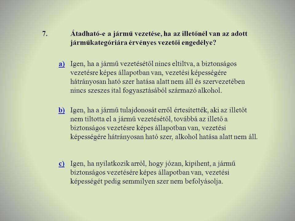 7. Átadható-e a jármű vezetése, ha az illetőnél van az adott járműkategóriára érvényes vezetői engedélye