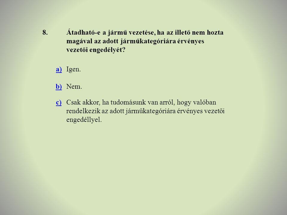 8. Átadható-e a jármű vezetése, ha az illető nem hozta magával az adott járműkategóriára érvényes vezetői engedélyét