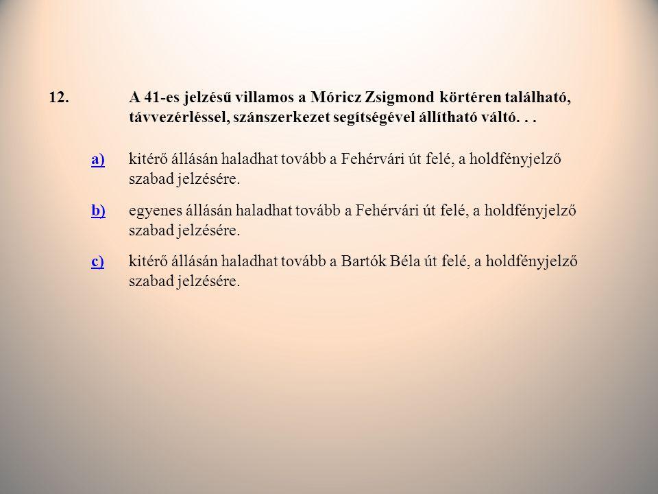 12. A 41-es jelzésű villamos a Móricz Zsigmond körtéren található, távvezérléssel, szánszerkezet segítségével állítható váltó. . .