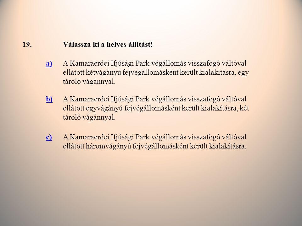 19. Válassza ki a helyes állítást! a)