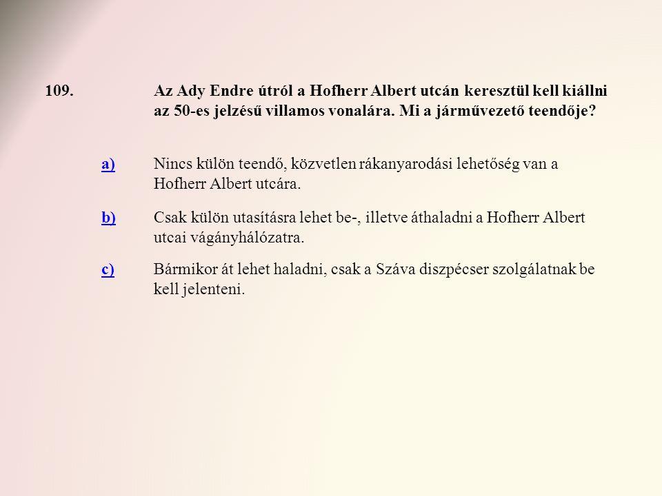 109. Az Ady Endre útról a Hofherr Albert utcán keresztül kell kiállni az 50-es jelzésű villamos vonalára. Mi a járművezető teendője