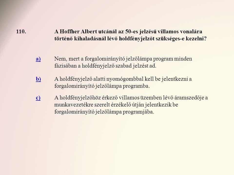 110. A Hoffher Albert utcánál az 50-es jelzésű villamos vonalára történő kihaladásnál lévő holdfényjelzőt szükséges-e kezelni