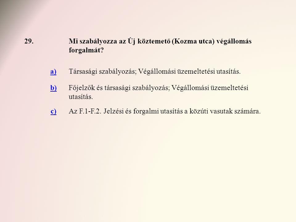 29. Mi szabályozza az Új köztemető (Kozma utca) végállomás forgalmát a) Társasági szabályozás; Végállomási üzemeltetési utasítás.