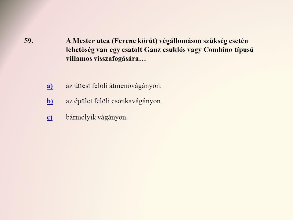 59. A Mester utca (Ferenc körút) végállomáson szükség esetén lehetőség van egy csatolt Ganz csuklós vagy Combino típusú villamos visszafogására…