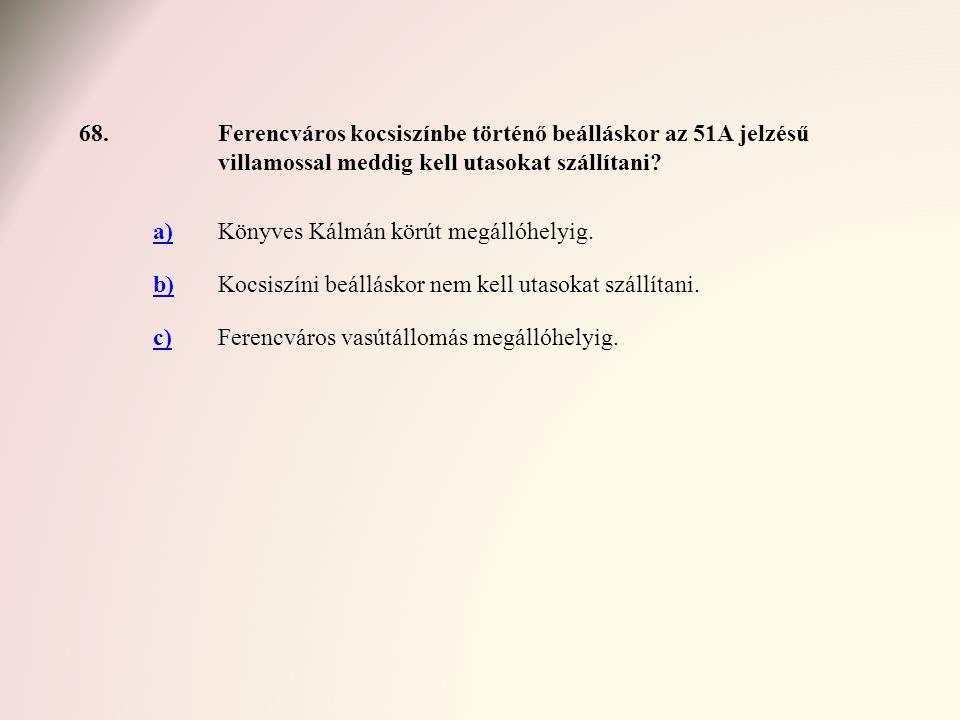 68. Ferencváros kocsiszínbe történő beálláskor az 51A jelzésű villamossal meddig kell utasokat szállítani