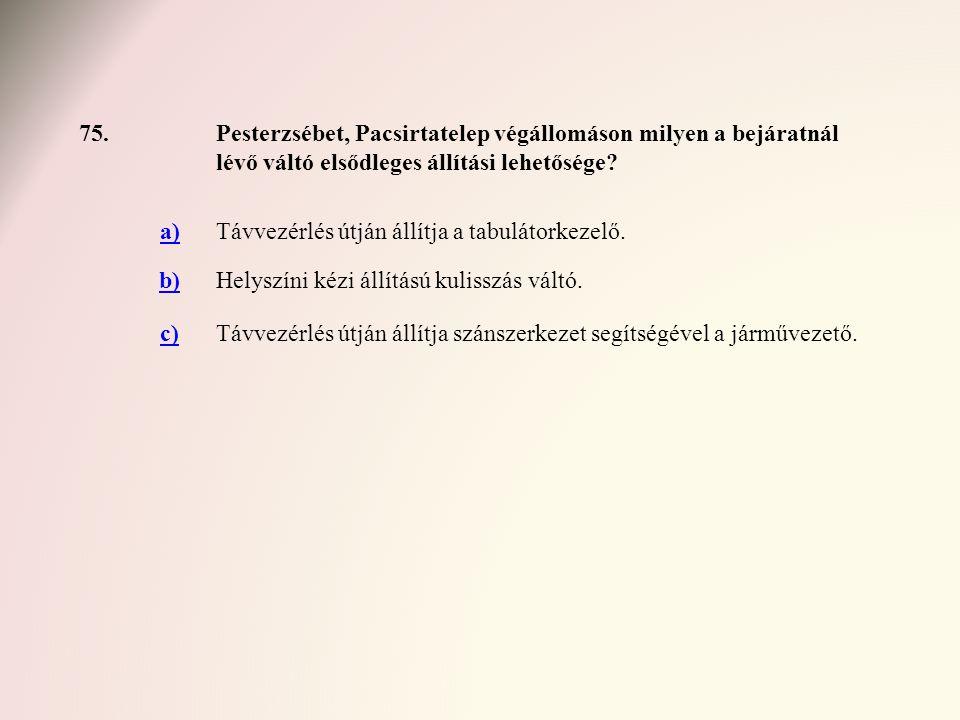 75. Pesterzsébet, Pacsirtatelep végállomáson milyen a bejáratnál lévő váltó elsődleges állítási lehetősége