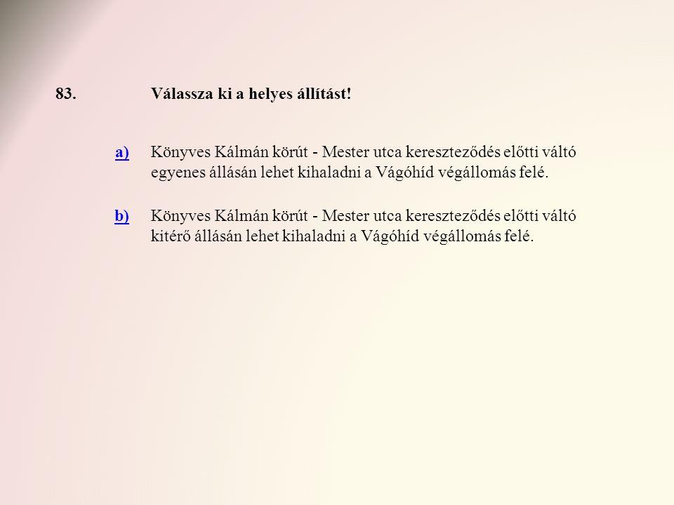 83. Válassza ki a helyes állítást! a)