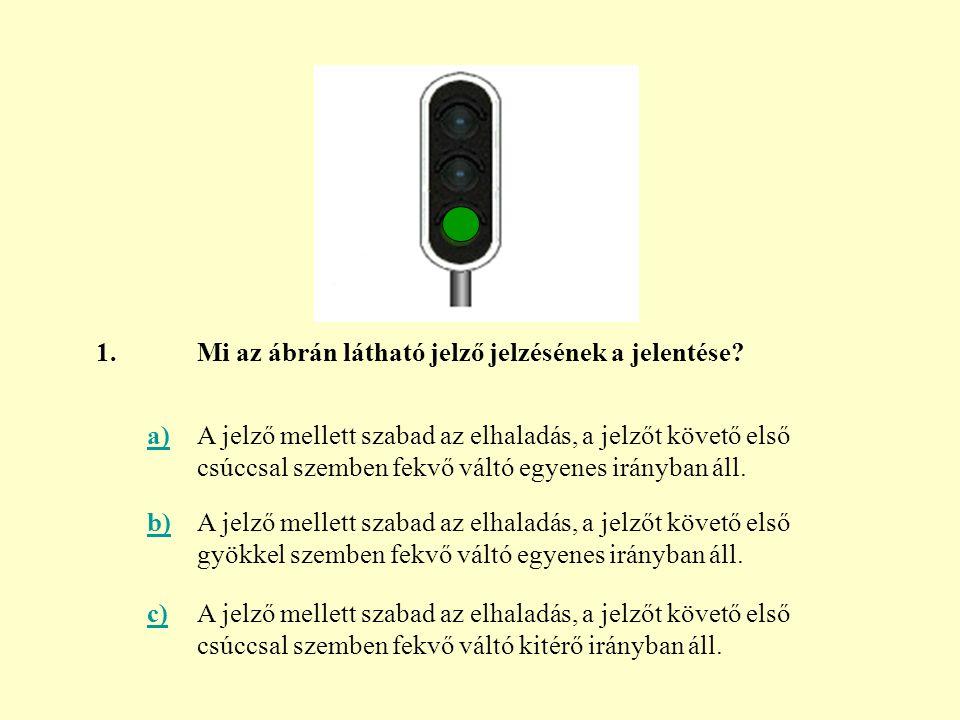 1. Mi az ábrán látható jelző jelzésének a jelentése a)
