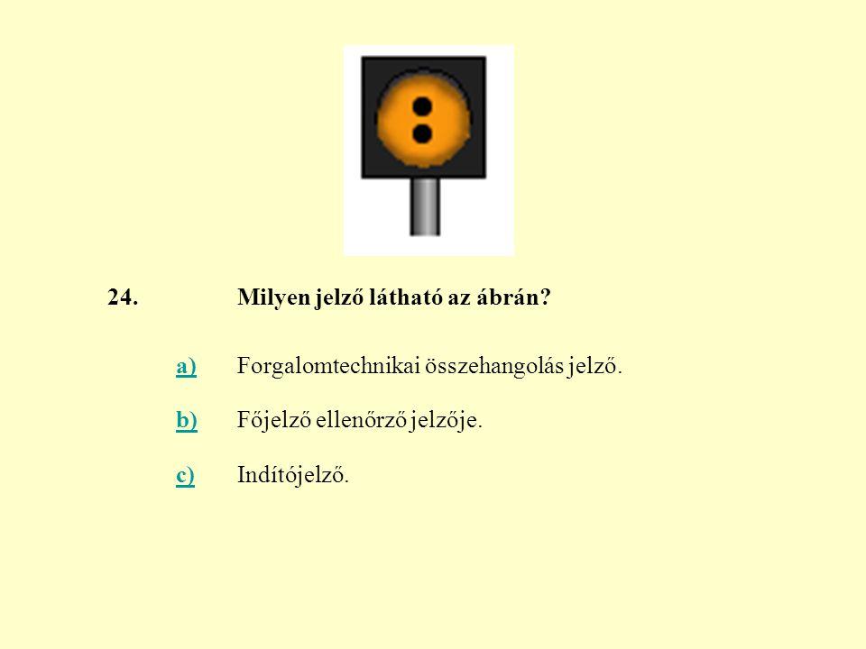 24. Milyen jelző látható az ábrán a) Forgalomtechnikai összehangolás jelző. b) Főjelző ellenőrző jelzője.
