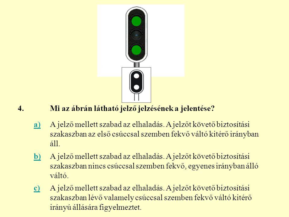 4. Mi az ábrán látható jelző jelzésének a jelentése a)