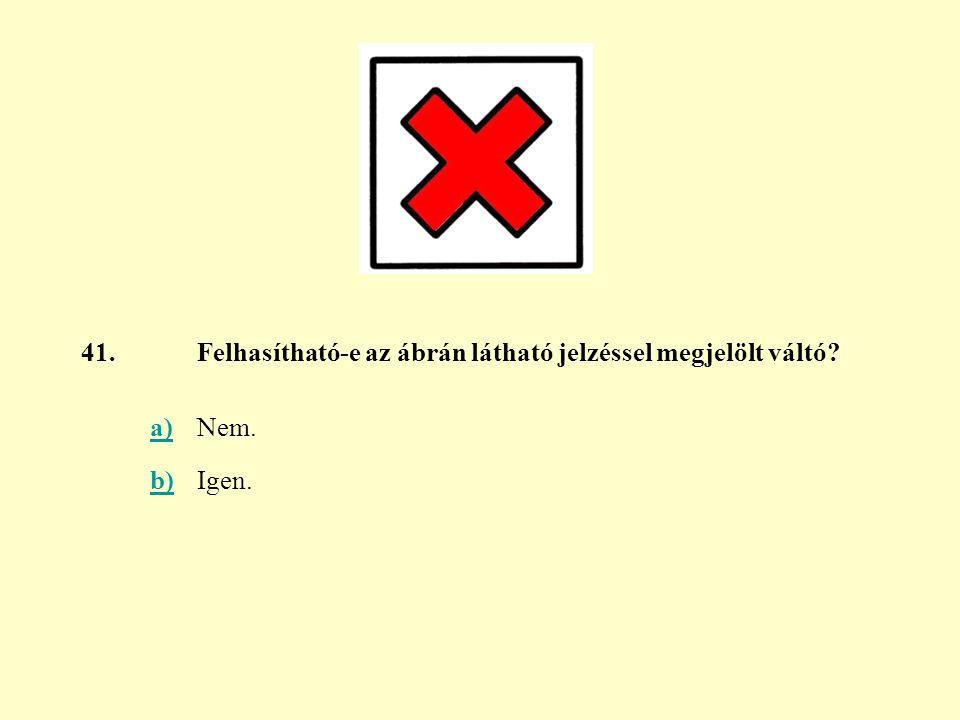 41. Felhasítható-e az ábrán látható jelzéssel megjelölt váltó a) Nem. b) Igen.