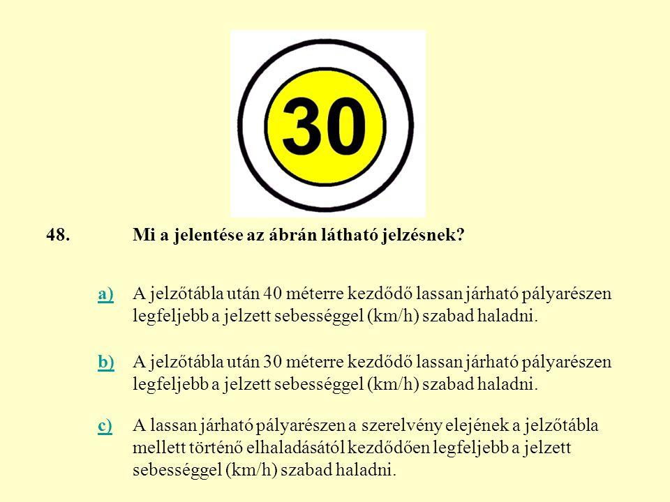 48. Mi a jelentése az ábrán látható jelzésnek a)