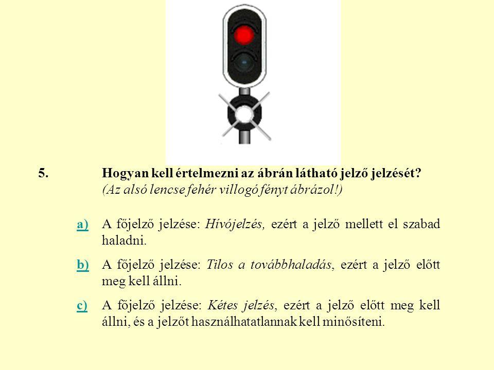5. Hogyan kell értelmezni az ábrán látható jelző jelzését (Az alsó lencse fehér villogó fényt ábrázol!)