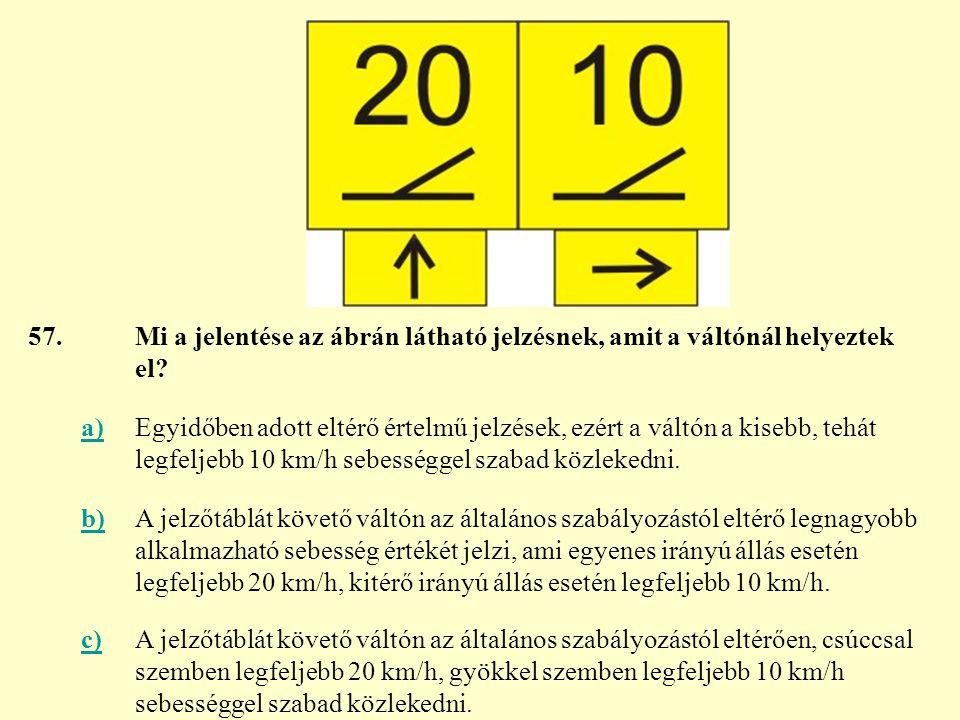 57. Mi a jelentése az ábrán látható jelzésnek, amit a váltónál helyeztek el a)