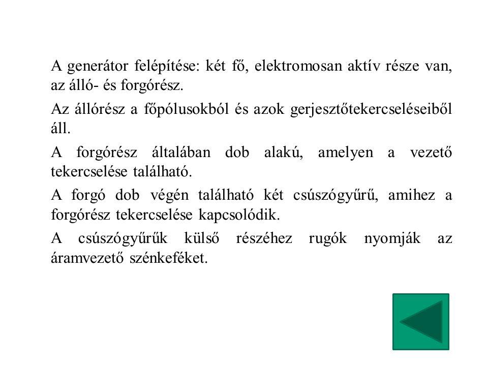A generátor felépítése: két fő, elektromosan aktív része van, az álló- és forgórész.