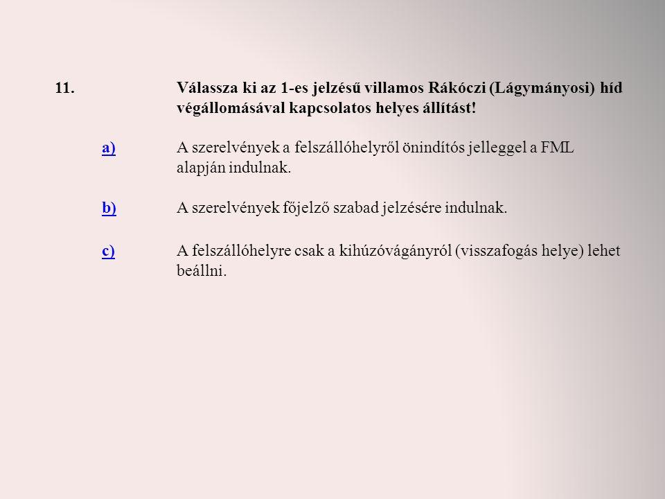 11. Válassza ki az 1-es jelzésű villamos Rákóczi (Lágymányosi) híd végállomásával kapcsolatos helyes állítást!