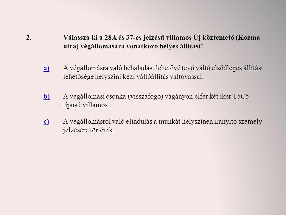 2. Válassza ki a 28A és 37-es jelzésű villamos Új köztemető (Kozma utca) végállomására vonatkozó helyes állítást!