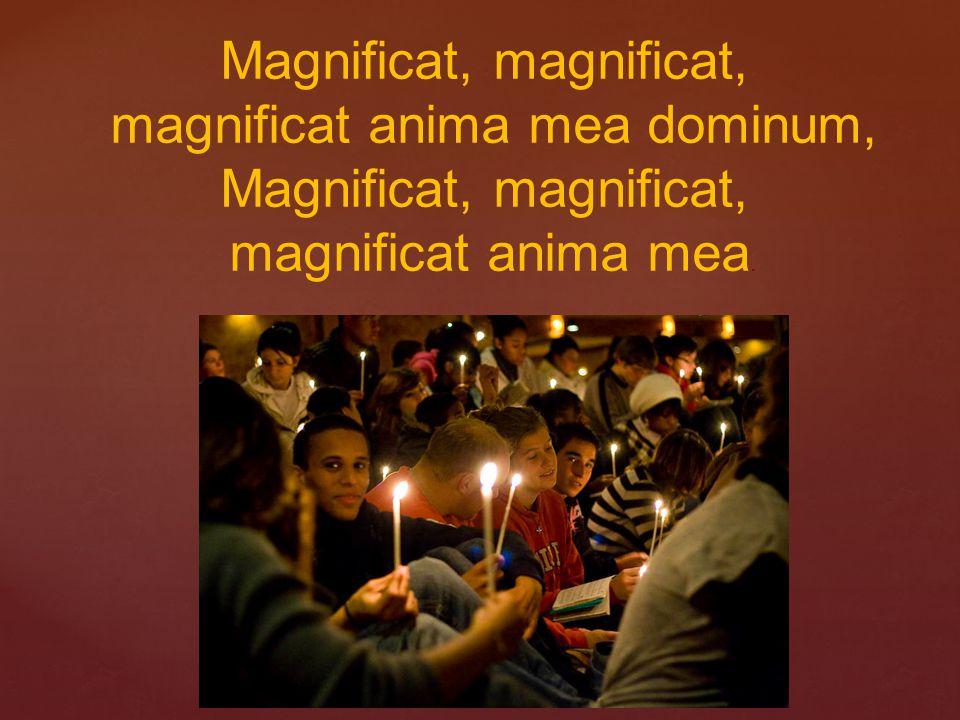 Magnificat, magnificat, magnificat anima mea dominum,