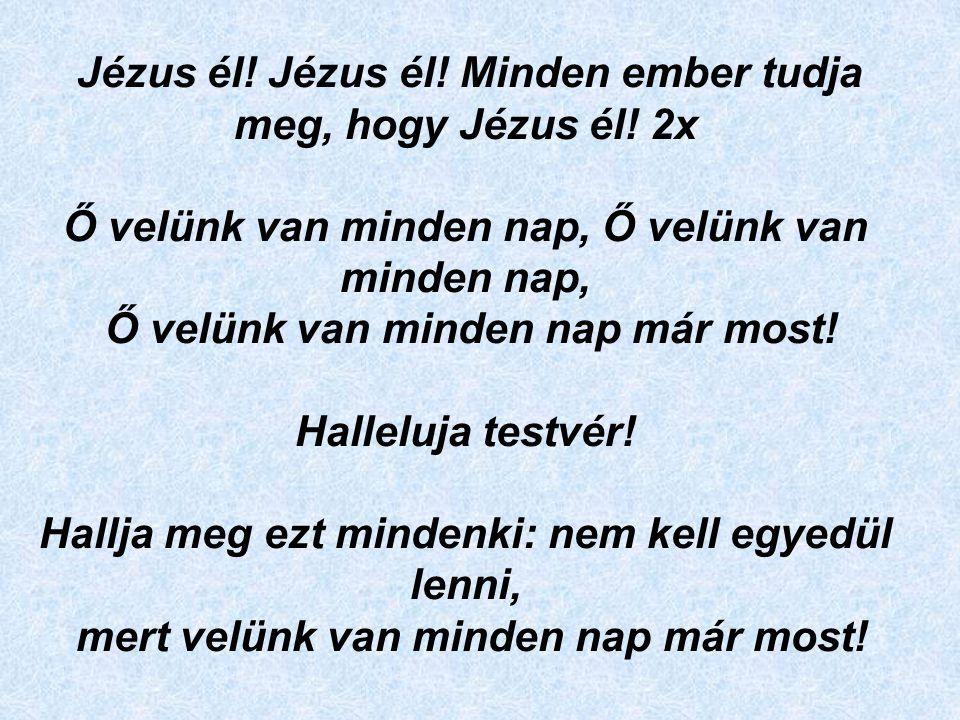 Jézus él. Jézus él. Minden ember tudja meg, hogy Jézus él