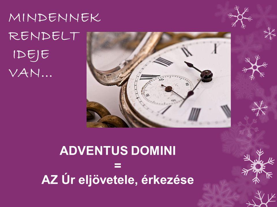 ADVENTUS DOMINI = AZ Úr eljövetele, érkezése