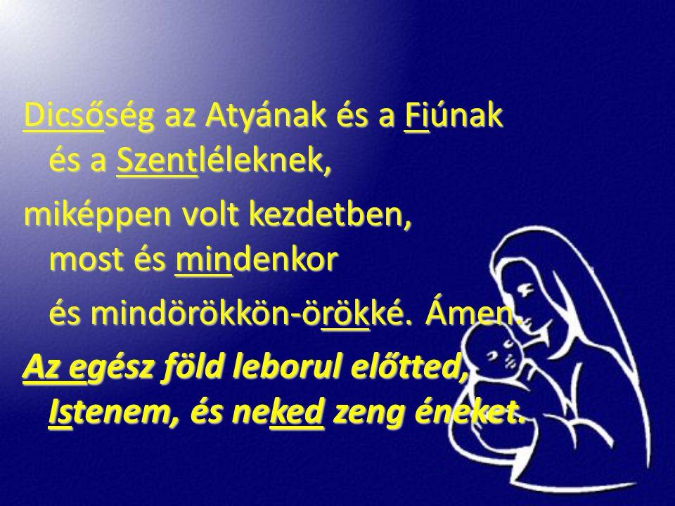Dicsőség az Atyának és a Fiúnak és a Szentléleknek,
