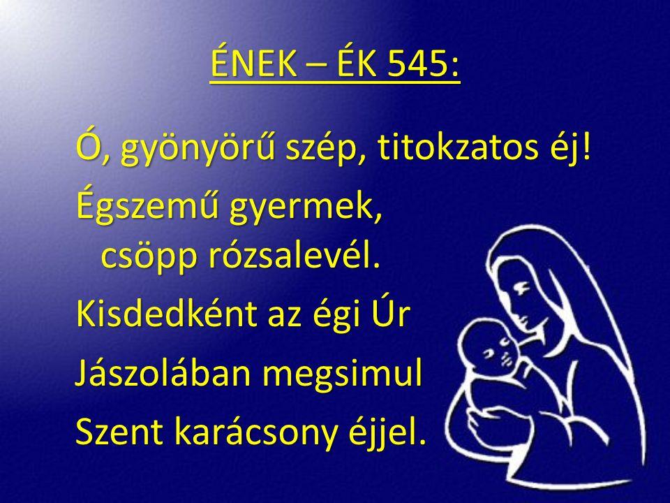 ÉNEK – ÉK 545: Ó, gyönyörű szép, titokzatos éj. Égszemű gyermek, csöpp rózsalevél.