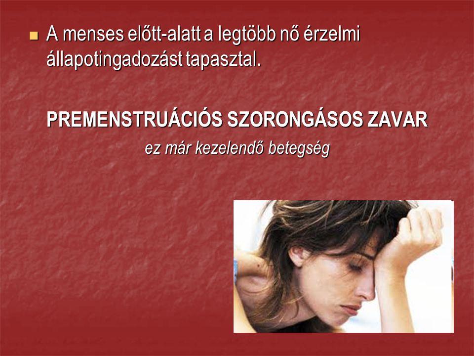 PREMENSTRUÁCIÓS SZORONGÁSOS ZAVAR