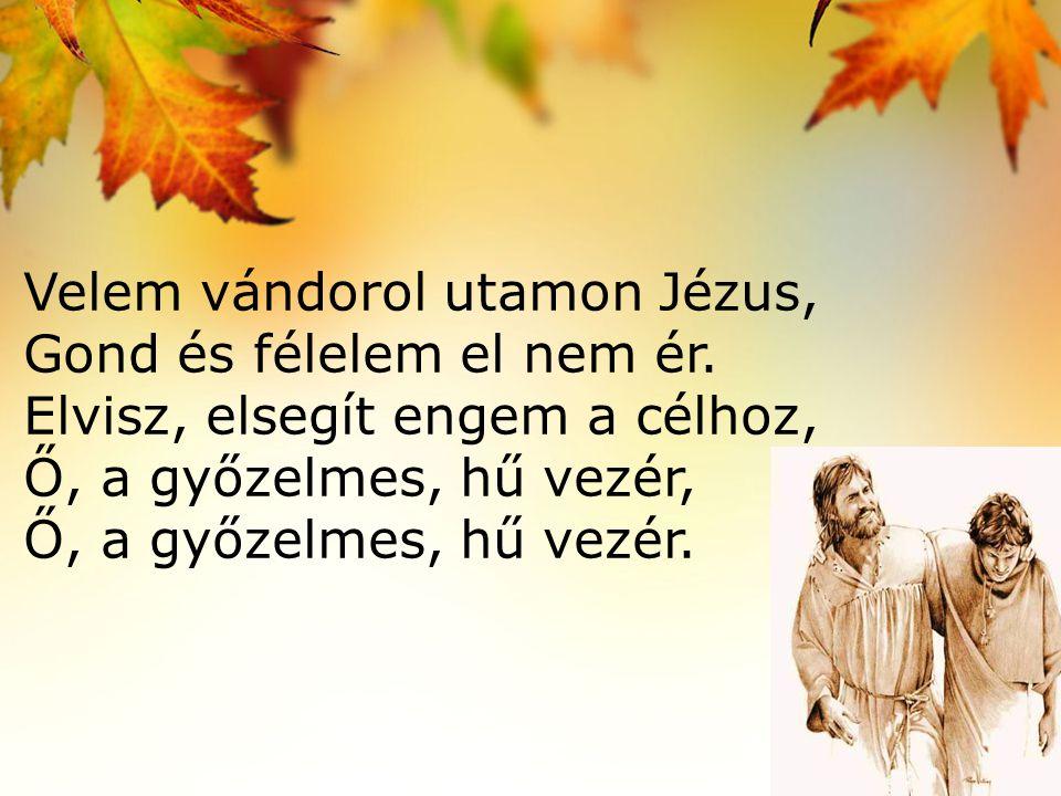 Velem vándorol utamon Jézus, Gond és félelem el nem ér.