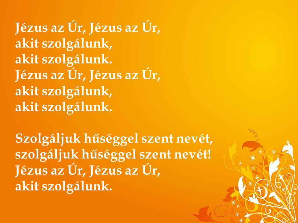 Jézus az Úr, Jézus az Úr, akit szolgálunk,