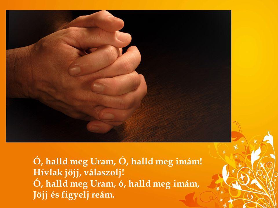 Ó, halld meg Uram, Ó, halld meg imám!