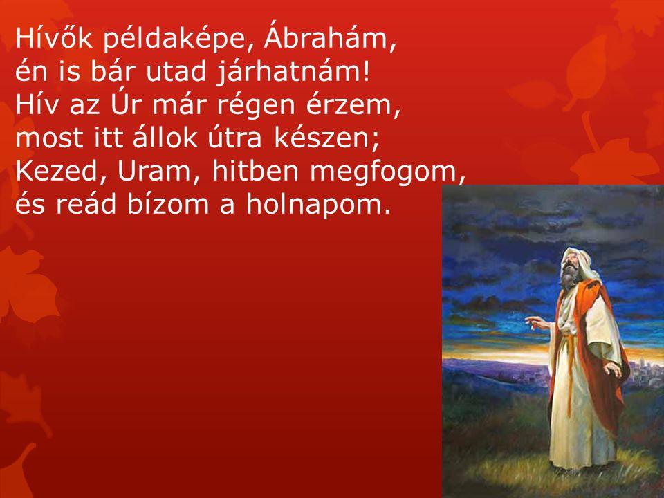 Hívők példaképe, Ábrahám, én is bár utad járhatnám