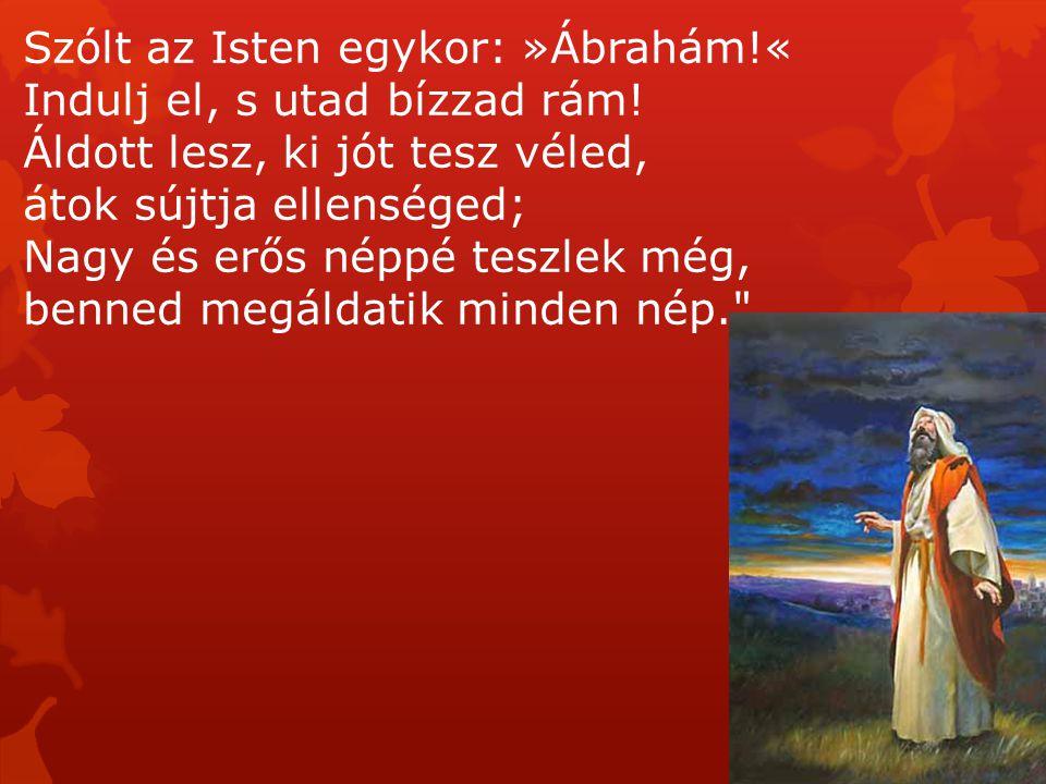 Szólt az Isten egykor: »Ábrahám!«