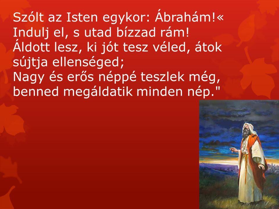 Szólt az Isten egykor: Ábrahám!«