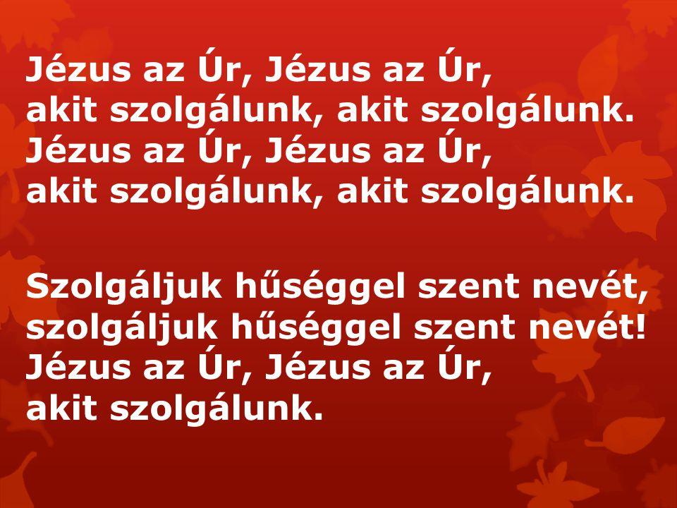 Jézus az Úr, Jézus az Úr, akit szolgálunk, akit szolgálunk