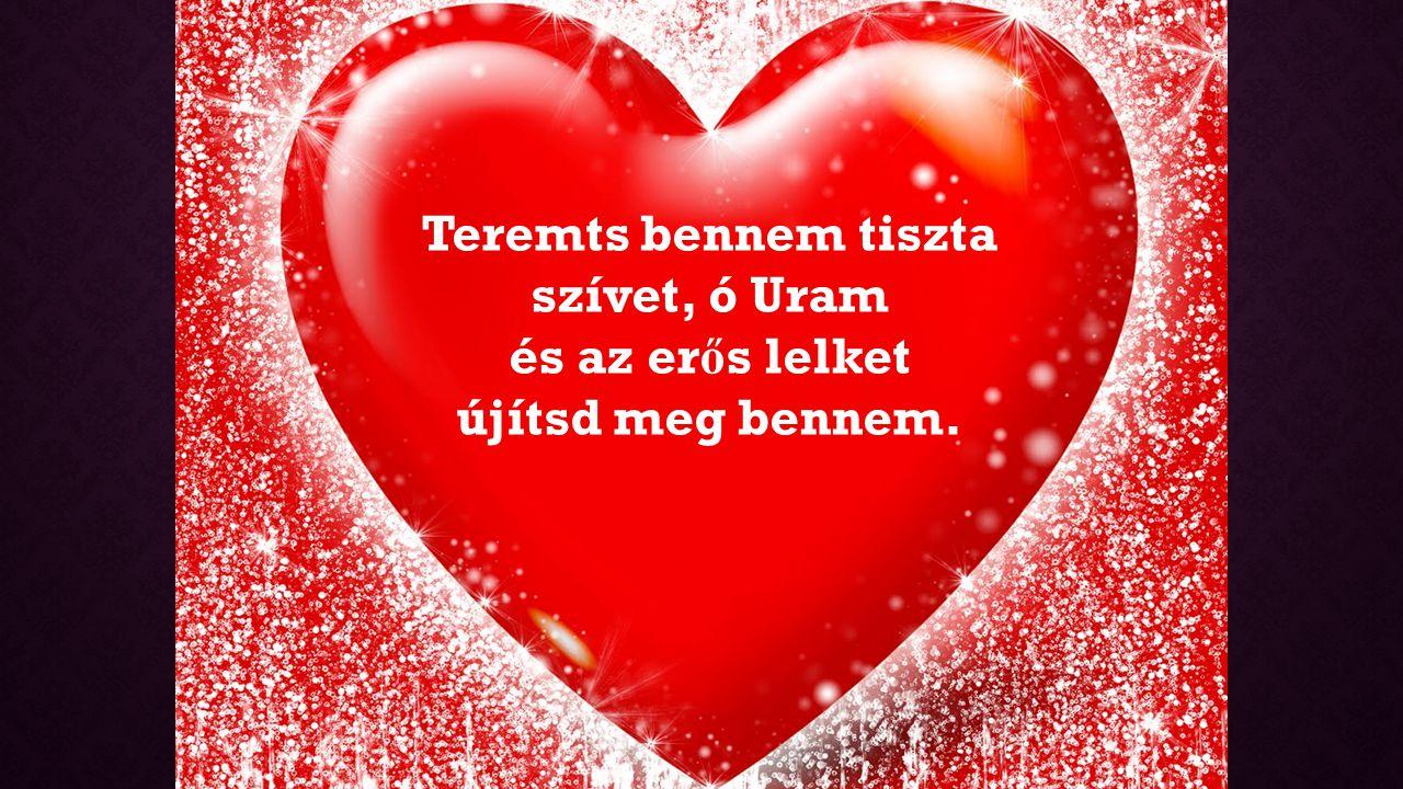 Teremts bennem tiszta szívet, ó Uram