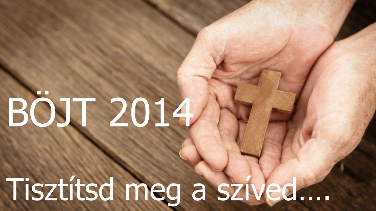 BÖJT 2014 Tisztítsd meg a szíved….