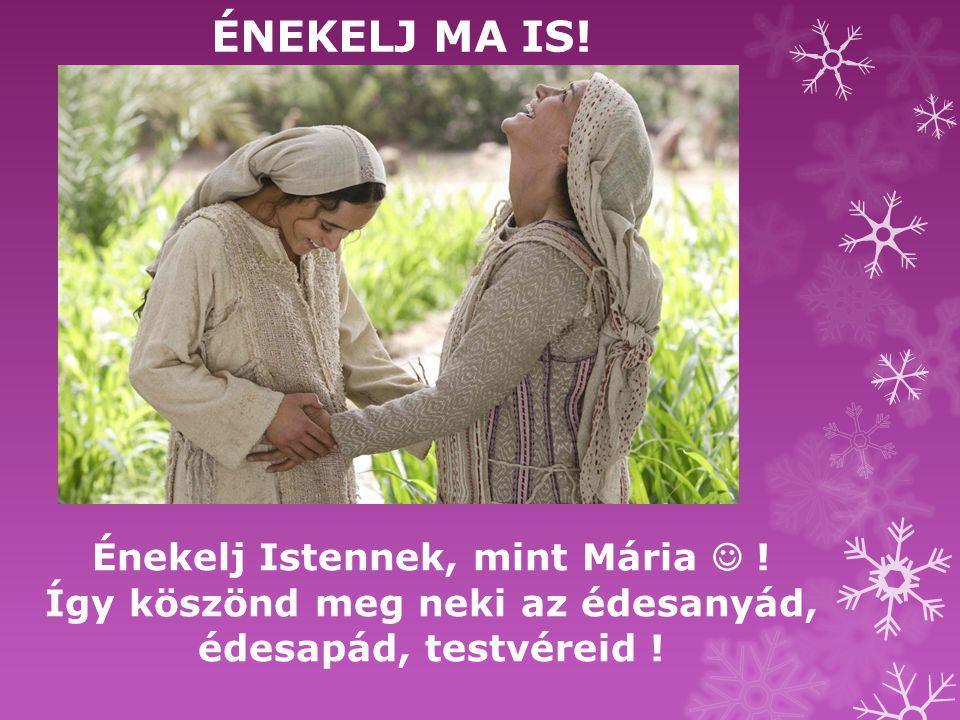 ÉNEKELJ MA IS! Énekelj Istennek, mint Mária  !