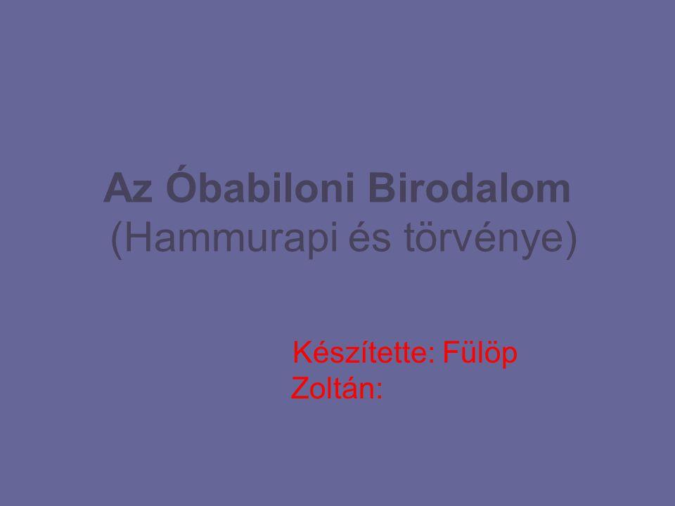 Az Óbabiloni Birodalom (Hammurapi és törvénye)