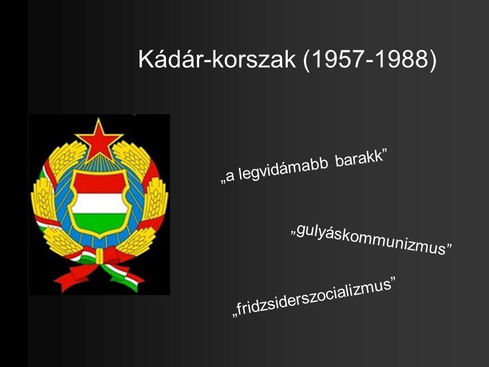 """Kádár-korszak (1957-1988) """"a legvidámabb barakk """"gulyáskommunizmus"""