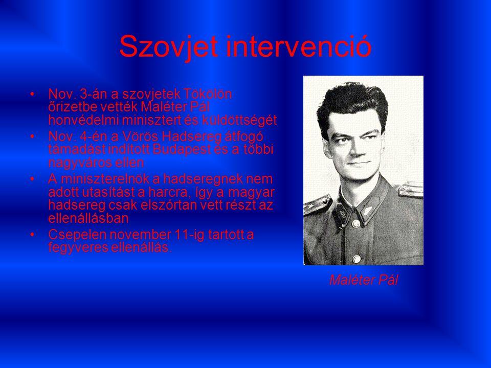 Szovjet intervenció Nov. 3-án a szovjetek Tökölön őrizetbe vették Maléter Pál honvédelmi minisztert és küldöttségét.