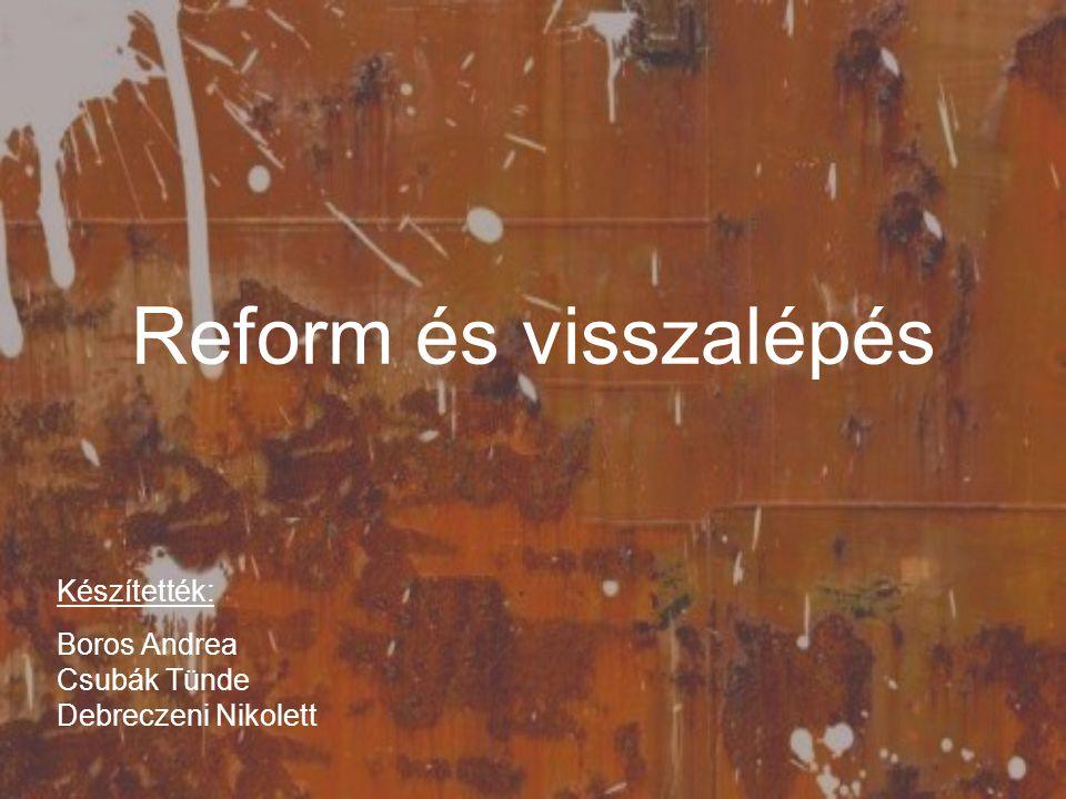 Reform és visszalépés Készítették: