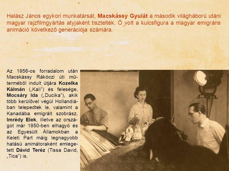 Halász János egykori munkatársát, Macskássy Gyulát a második világháború utáni magyar rajzfilmgyártás atyjaként tisztelték. Ő volt a kulcsfigura a magyar emigráns animáció következő generációja számára.