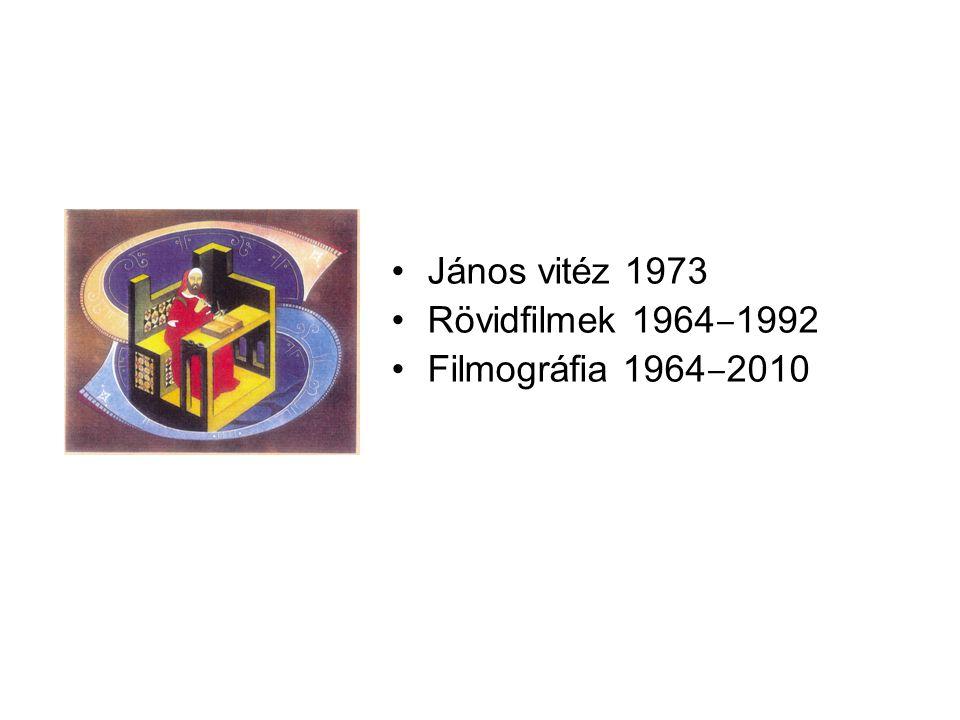 János vitéz 1973 Rövidfilmek 1964‒1992 Filmográfia 1964‒2010