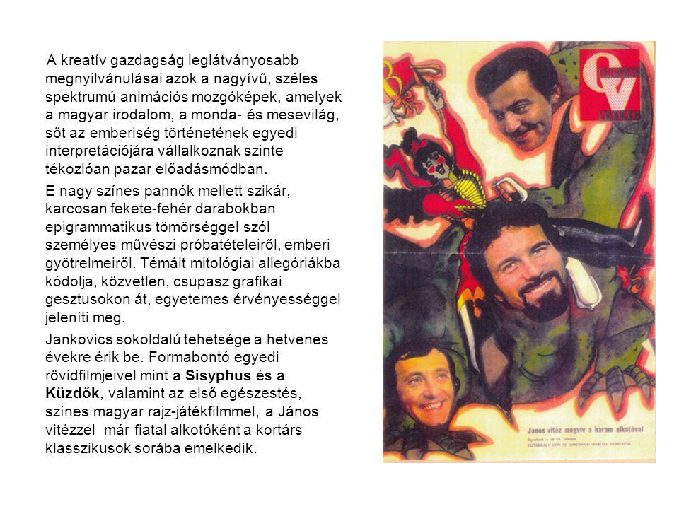 A kreatív gazdagság leglátványosabb megnyilvánulásai azok a nagyívű, széles spektrumú animációs mozgóképek, amelyek a magyar irodalom, a monda- és mesevilág, sőt az emberiség történetének egyedi interpretációjára vállalkoznak szinte tékozlóan pazar előadásmódban.
