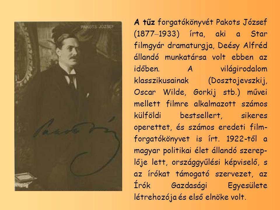 A tűz forgatókönyvét Pakots József (1877–1933) írta, aki a Star filmgyár dramaturgja, Deésy Alfréd állandó munkatársa volt ebben az időben.
