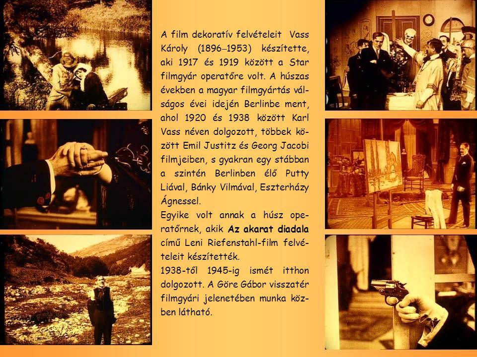 A film dekoratív felvételeit Vass Károly (1896–1953) készítette, aki 1917 és 1919 között a Star filmgyár operatőre volt. A húszas években a magyar filmgyártás vál-ságos évei idején Berlinbe ment, ahol 1920 és 1938 között Karl Vass néven dolgozott, többek kö-zött Emil Justitz és Georg Jacobi filmjeiben, s gyakran egy stábban a szintén Berlinben élő Putty Liával, Bánky Vilmával, Eszterházy Ágnessel.