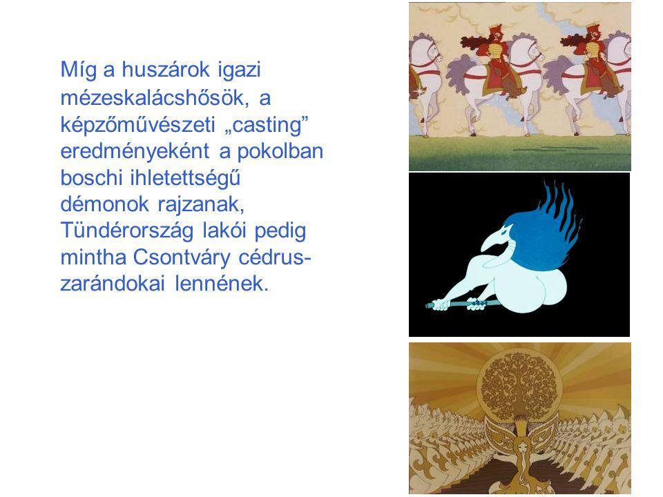 """Míg a huszárok igazi mézeskalácshősök, a képzőművészeti """"casting eredményeként a pokolban boschi ihletettségű démonok rajzanak, Tündérország lakói pedig mintha Csontváry cédrus-zarándokai lennének."""